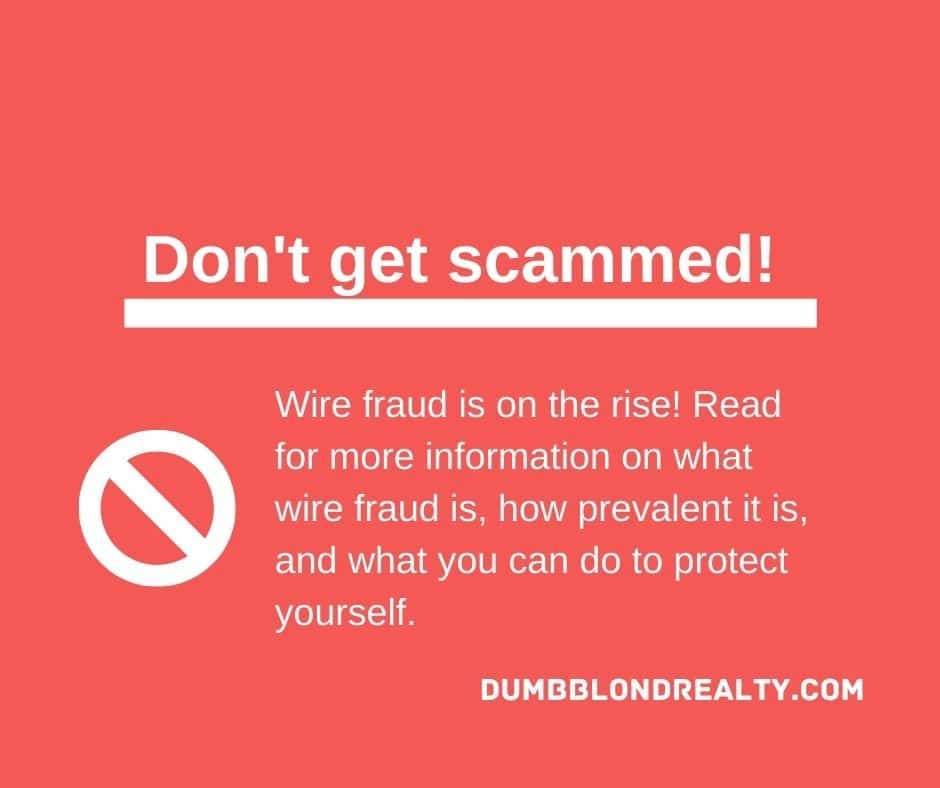 What is wire fraud in real estate? How big of an issue is wire fraud? How can consumers best protect themselves? All these answers and more at Dumb Blond Realty!